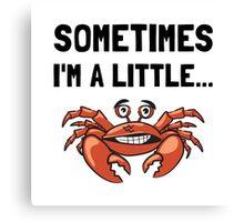Sometimes A Crab Canvas Print