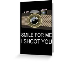 smile for me i shoot you Greeting Card