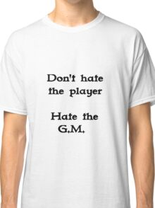 Don't hate the player #1 Classic T-Shirt