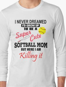 I Never Dreamed Softball Long Sleeve T-Shirt