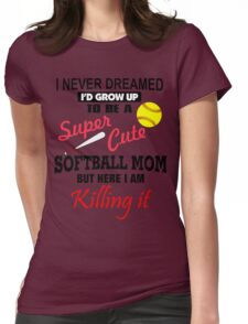I Never Dreamed Softball Womens Fitted T-Shirt