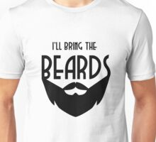 I'll the bring the Beards Unisex T-Shirt