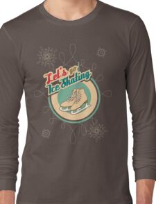 Let's Go Ice Skating Long Sleeve T-Shirt