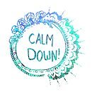 Calm Down (in blue swirl) by bexsimone