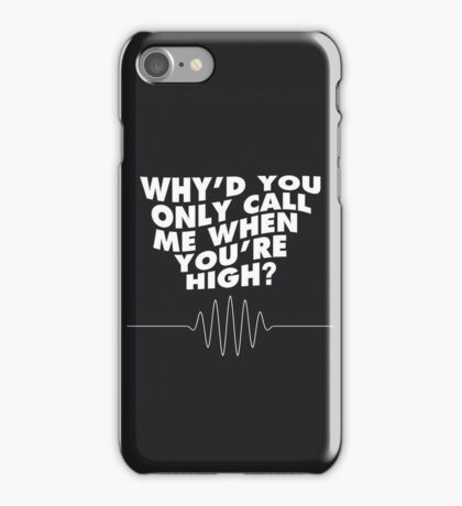 Arctic Moneys Why'd you only call me when you're high iPhone Case/Skin