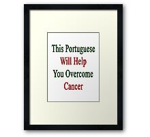 This Portuguese Will Help You Overcome Cancer  Framed Print