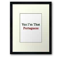 Yes I'm That Portuguese  Framed Print