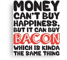 Money Can't Buy Happiness, But Bacon Canvas Print