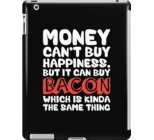 Money Can't Buy Happiness, But Bacon iPad Case/Skin