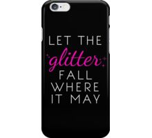 Let the Glitter Fall Where it May (White Text) iPhone Case/Skin