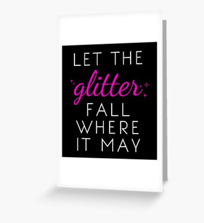 Let the Glitter Fall Where it May (White Text) Greeting Card