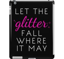 Let the Glitter Fall Where it May (White Text) iPad Case/Skin