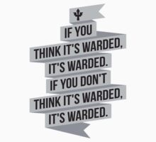 If you think it's warded, it's warded... by DrumReach