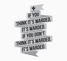If you think it's warded, it's warded... T-Shirt