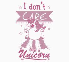 I don't Care I'm a Unicorn by forsakenstar