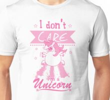I don't Care I'm a Unicorn Unisex T-Shirt