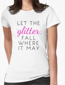 Let the Glitter Fall Where it May (Black Text) T-Shirt