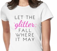 Let the Glitter Fall Where it May (Black Text) Womens Fitted T-Shirt