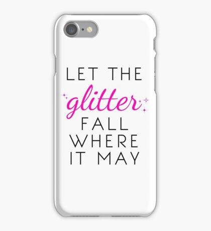 Let the Glitter Fall Where it May (Black Text) iPhone Case/Skin