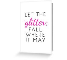 Let the Glitter Fall Where it May (Black Text) Greeting Card