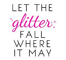 Let the Glitter Fall Where it May (Black Text) Photographic Print
