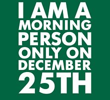 Morning Person On December 25th Unisex T-Shirt