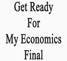 Get Ready For My Economics Final  by supernova23