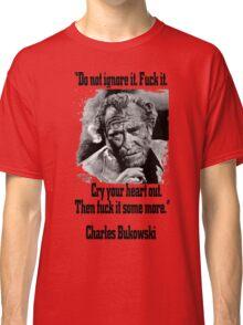 BUKOWSKI quote - FUCK it Classic T-Shirt