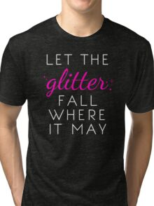 Let the Glitter Fall Where it May (White Text) Tri-blend T-Shirt