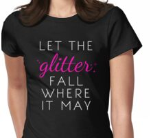 Let the Glitter Fall Where it May (White Text) Womens Fitted T-Shirt