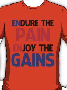 ENDURE THE PAIN ENJOY THE GAIN ! T-Shirt