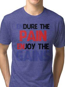 ENDURE THE PAIN ENJOY THE GAIN ! Tri-blend T-Shirt