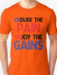 ENDURE THE PAIN ENJOY THE GAIN ! Unisex T-Shirt