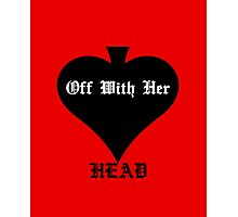 Off With Her Head Photographic Print