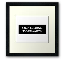 Stop Fucking Procrasinating Framed Print