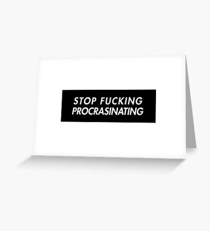 Stop Fucking Procrasinating Greeting Card