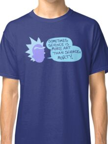 Sometimes Science is More Art Than Science Classic T-Shirt
