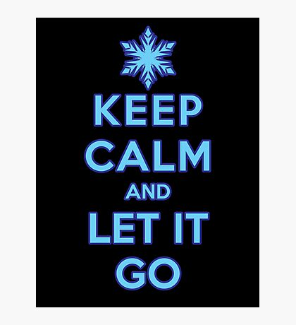 Keep Calm and Let It Go (dark background) Photographic Print