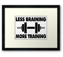 Less Braining More Training Framed Print
