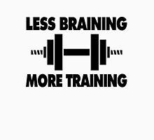 Less Braining More Training Unisex T-Shirt