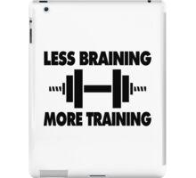 Less Braining More Training iPad Case/Skin