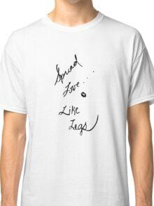 Spread love like legs  Classic T-Shirt