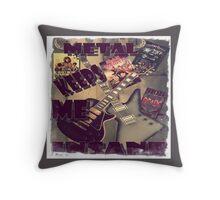 METAL KEEPS ME INSANE Throw Pillow