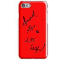 Spread love like legs iPhone Case/Skin