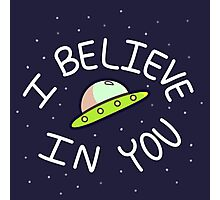 I Believe In You Photographic Print