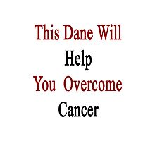 This Dane Will Help You Overcome Cancer  Photographic Print