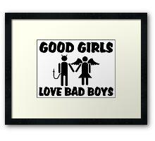 Good Girls Love Bad Boys Framed Print
