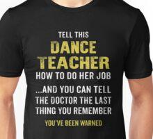 Warning! Don't Tell This Dance Teacher How To Do Her Job. Funny Gift. Unisex T-Shirt
