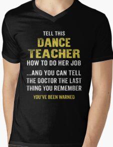 Warning! Don't Tell This Dance Teacher How To Do Her Job. Funny Gift. Mens V-Neck T-Shirt