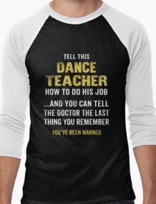 Warning! Don't Tell This Dance Teacher How To Do His Job. Funny Gift. Men's Baseball ¾ T-Shirt